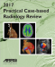 2017 Practical Case-Based Radiology Review